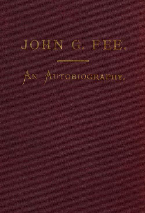 John Gregg Fee, 1816-1901  Autobiography of John G  Fee