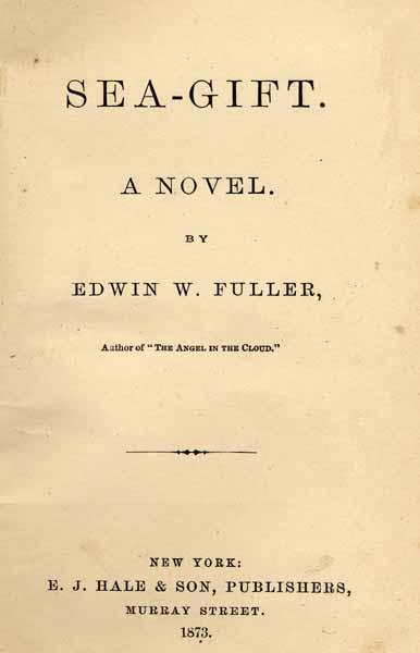 Edwin W Fuller Edwin Wiley 1847 1876 Sea Gift A Novel