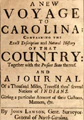 A New Voyage to Carolina, containing the exact description and natural history of that country together with the present state thereof and a journal ... account of their customs, manners, etc. John Lawson