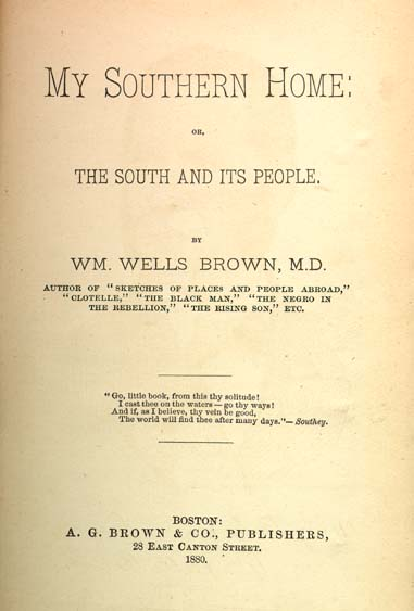 William Wells Brown, 1814?-1884  My Southern Home: or, The