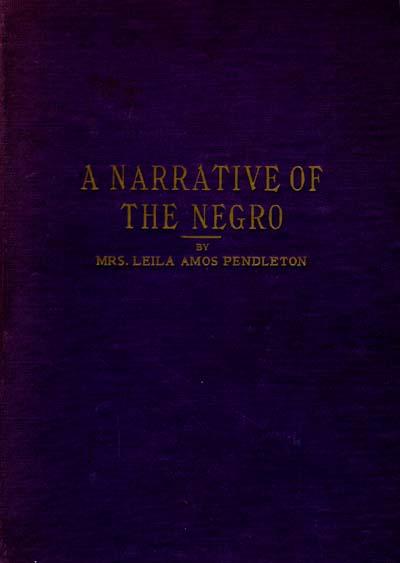 Leila Amos Pendleton B 1860 A Narrative Of The Negro