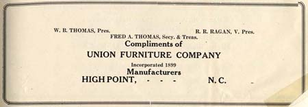 W. B. THOMAS, Pres. R. R. RAGAN, V. Pres. FRED A. THOMAS, Secy. U0026 Treas.  Compliments Of. UNION FURNITURE COMPANY Incorporated 1899. Manufacturers